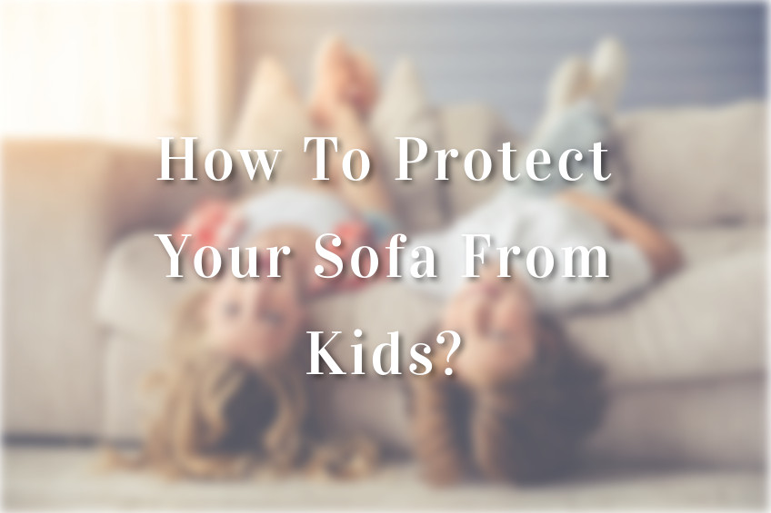 How To Protect Your Sofa From Kids?