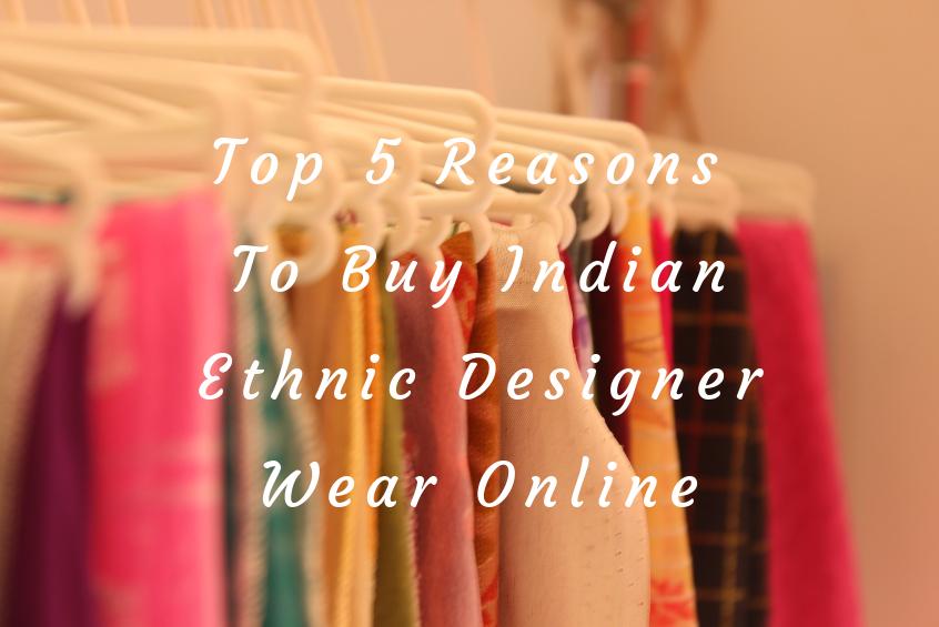 Top 5 Reasons To Buy Indian Ethnic Designer Wear Online